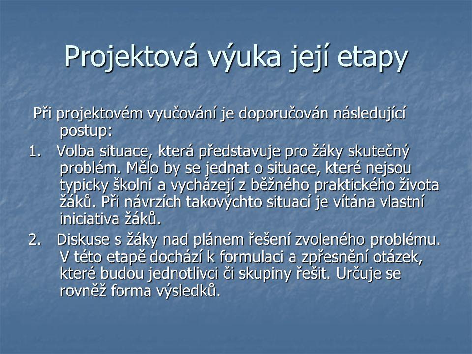 Projektová výuka její etapy Při projektovém vyučování je doporučován následující postup: Při projektovém vyučování je doporučován následující postup: 1.