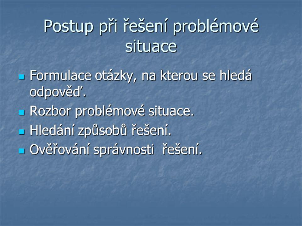 Postup při řešení problémové situace Formulace otázky, na kterou se hledá odpověď.