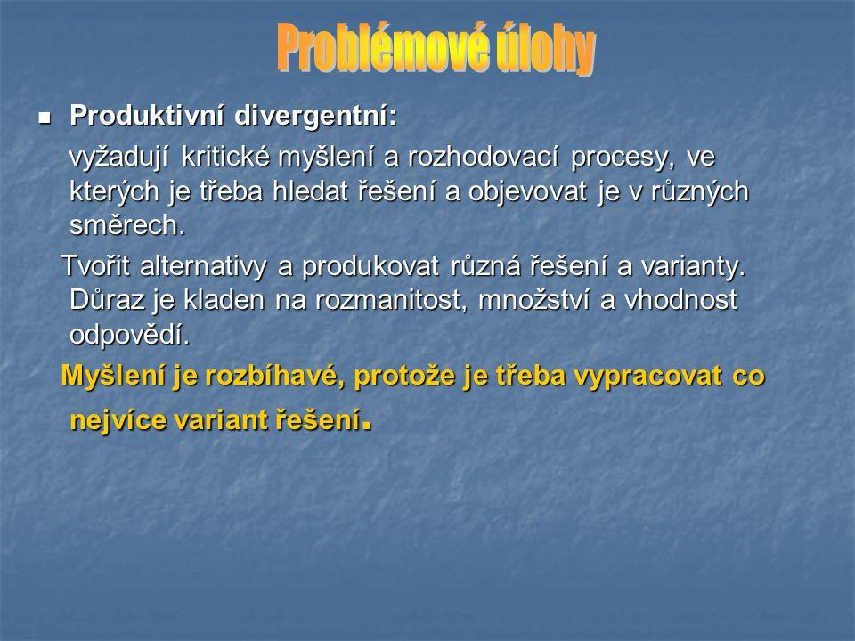 Produktivní divergentní: Produktivní divergentní: vyžadují kritické myšlení a rozhodovací procesy, ve kterých je třeba hledat řešení a objevovat je v různých směrech.