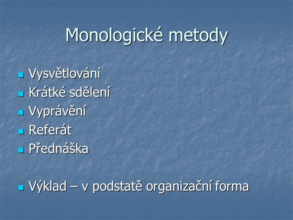 Monologické metody Vysvětlování Vysvětlování Krátké sdělení Krátké sdělení Vyprávění Vyprávění Referát Referát Přednáška Přednáška Výklad – v podstatě organizační forma Výklad – v podstatě organizační forma