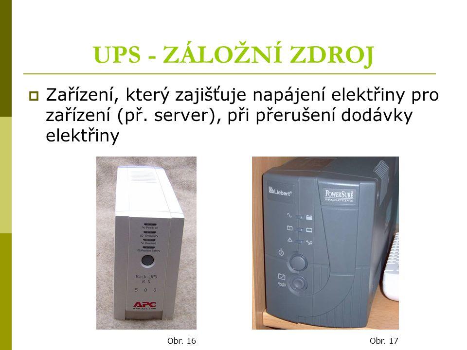 UPS - ZÁLOŽNÍ ZDROJ  Zařízení, který zajišťuje napájení elektřiny pro zařízení (př. server), při přerušení dodávky elektřiny Obr. 16Obr. 17