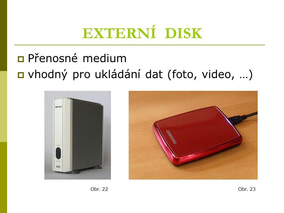 EXTERNÍ DISK  Přenosné medium  vhodný pro ukládání dat (foto, video, …) Obr. 22Obr. 23