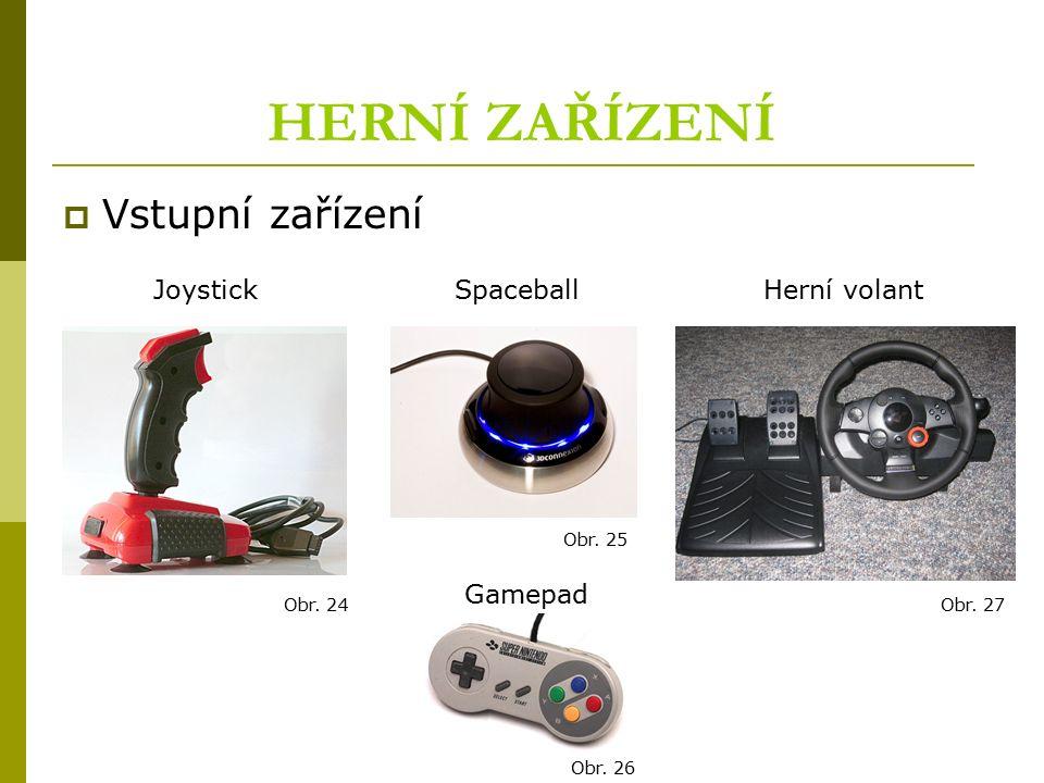 HERNÍ ZAŘÍZENÍ  Vstupní zařízení Joystick Obr. 24 Gamepad Obr. 25 Obr. 26 SpaceballHerní volant Obr. 27