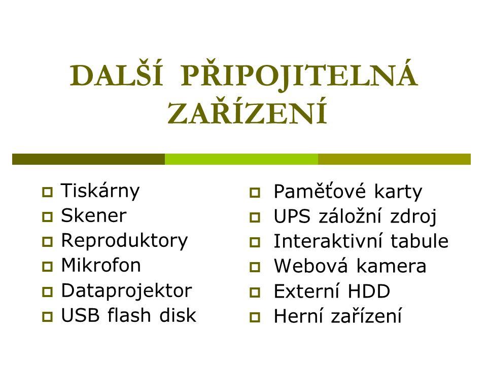 DALŠÍ PŘIPOJITELNÁ ZAŘÍZENÍ  Tiskárny  Skener  Reproduktory  Mikrofon  Dataprojektor  USB flash disk  Paměťové karty  UPS záložní zdroj  Inte