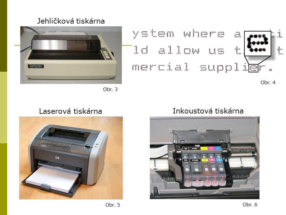 Inkoustová tiskárna Laserová tiskárna Jehličková tiskárna Obr. 3 Obr. 4 Obr. 5 Obr. 6
