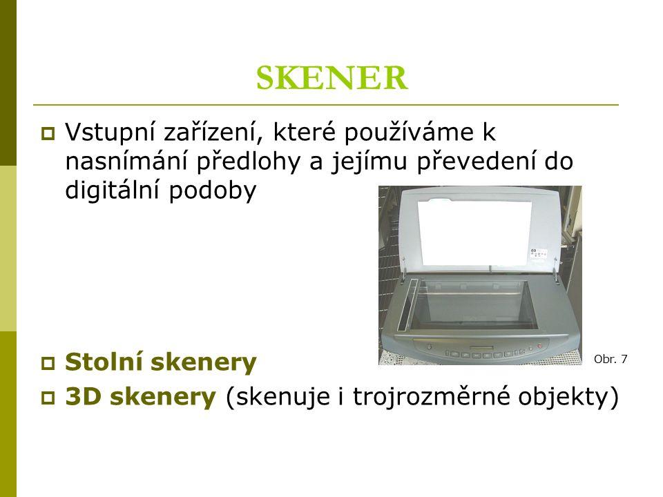 SKENER  Vstupní zařízení, které používáme k nasnímání předlohy a jejímu převedení do digitální podoby  Stolní skenery  3D skenery (skenuje i trojro