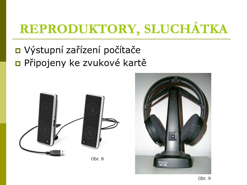 REPRODUKTORY, SLUCHÁTKA  Výstupní zařízení počítače  Připojeny ke zvukové kartě Obr. 8 Obr. 9