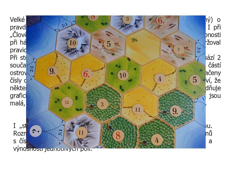 Velké množství her přímo vyžaduje, aby hráč (má-li být úspěšný) o pravděpodobnosti jevů, které se během hry objevují, něco věděl.