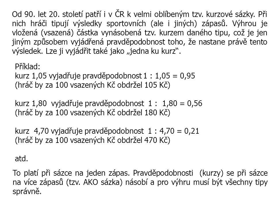 Od 90. let 20. století patří i v ČR k velmi oblíbeným tzv. kurzové sázky. Při nich hráči tipují výsledky sportovních (ale i jiných) zápasů. Výhrou je