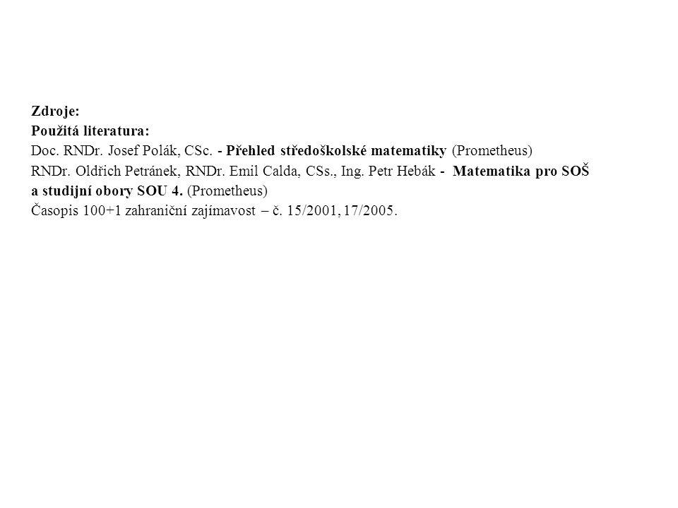 Zdroje: Použitá literatura: Doc. RNDr. Josef Polák, CSc. - Přehled středoškolské matematiky (Prometheus) RNDr. Oldřich Petránek, RNDr. Emil Calda, CSs