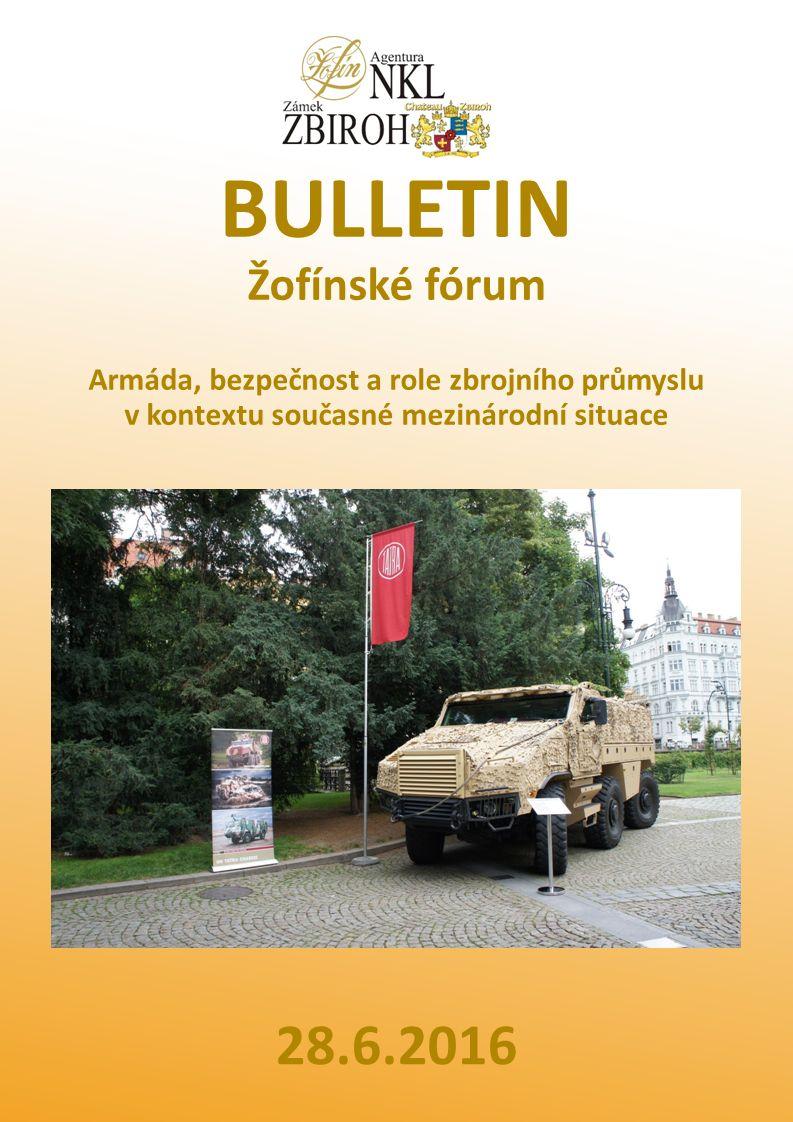 28.6.2016 BULLETIN Žofínské fórum Armáda, bezpečnost a role zbrojního průmyslu v kontextu současné mezinárodní situace