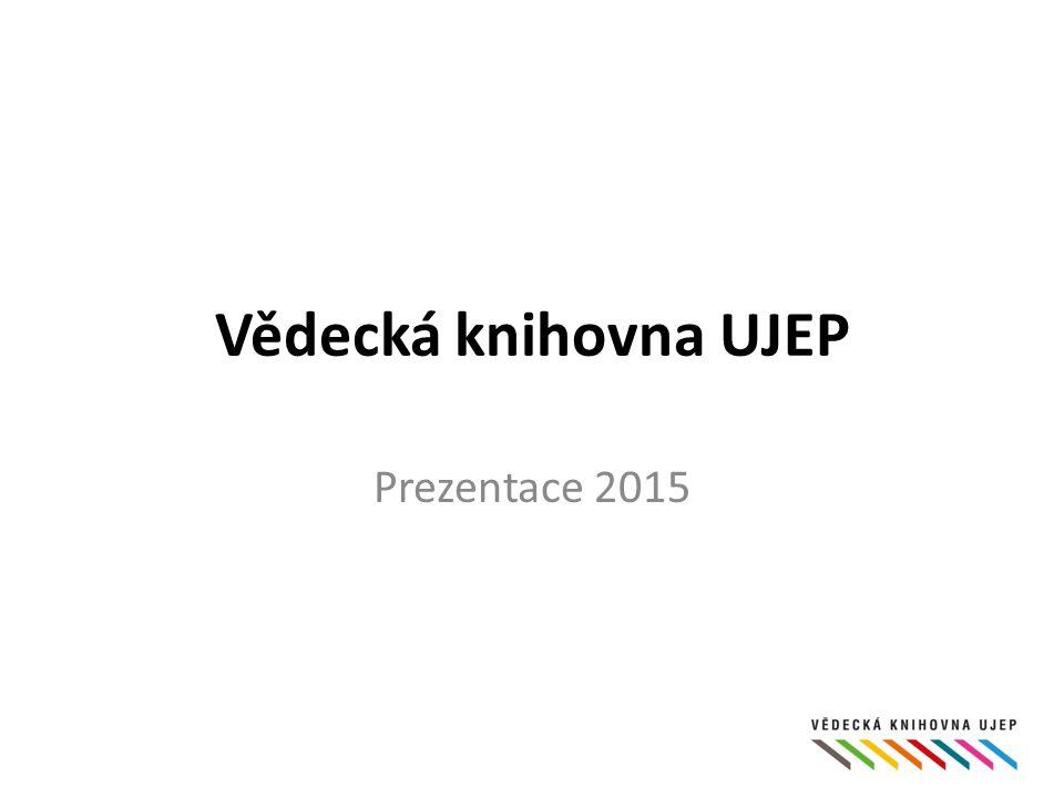 Vědecká knihovna UJEP Prezentace 2015