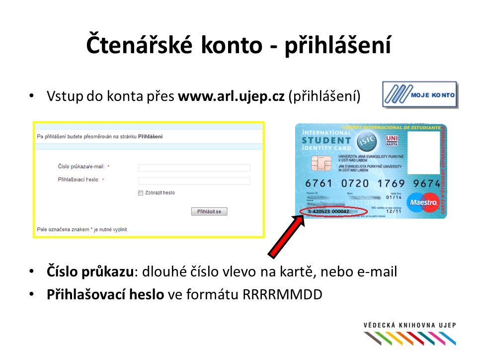 Čtenářské konto - přihlášení Vstup do konta přes www.arl.ujep.cz (přihlášení) Číslo průkazu: dlouhé číslo vlevo na kartě, nebo e-mail Přihlašovací heslo ve formátu RRRRMMDD