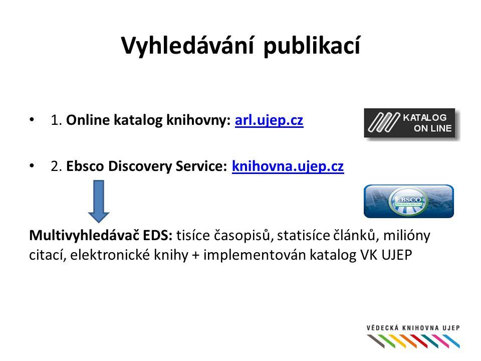 Vyhledávání publikací 1. Online katalog knihovny: arl.ujep.czarl.ujep.cz 2.