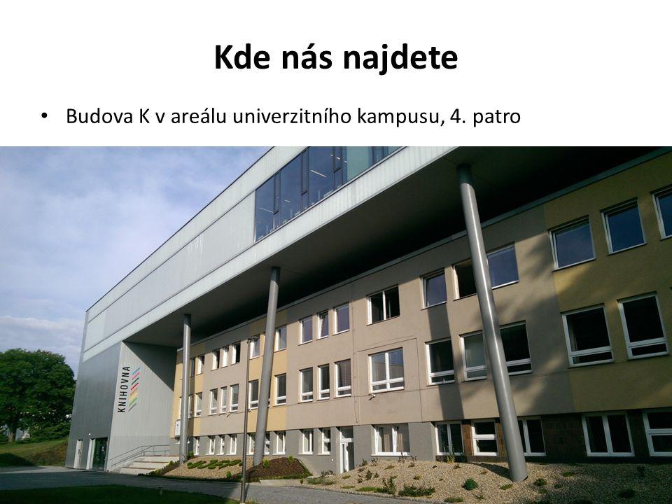 Kde nás najdete Budova K v areálu univerzitního kampusu, 4. patro