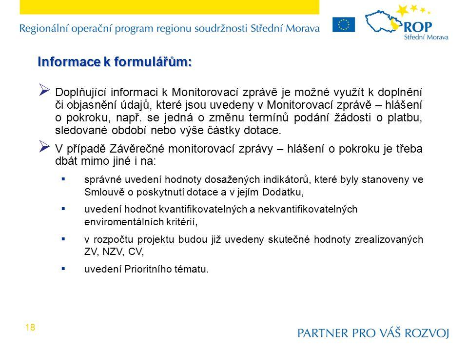 18 Informace k formulářům:  Doplňující informaci k Monitorovací zprávě je možné využít k doplnění či objasnění údajů, které jsou uvedeny v Monitorova
