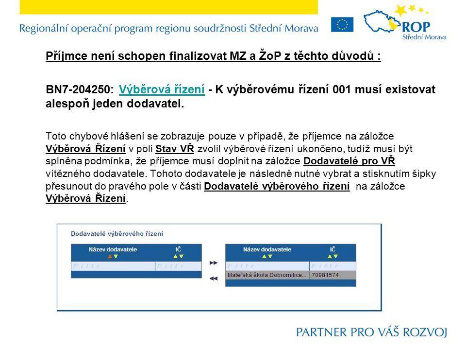 Příjmce není schopen finalizovat MZ a ŽoP z těchto důvodů : BN7-204250: Výběrová řízení - K výběrovému řízení 001 musí existovat alespoň jeden dodavat