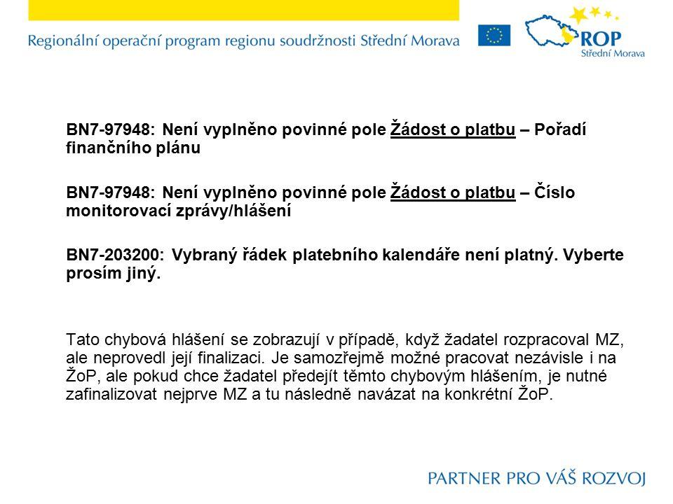 BN7-97948: Není vyplněno povinné pole Žádost o platbu – Pořadí finančního plánu BN7-97948: Není vyplněno povinné pole Žádost o platbu – Číslo monitorovací zprávy/hlášení BN7-203200: Vybraný řádek platebního kalendáře není platný.