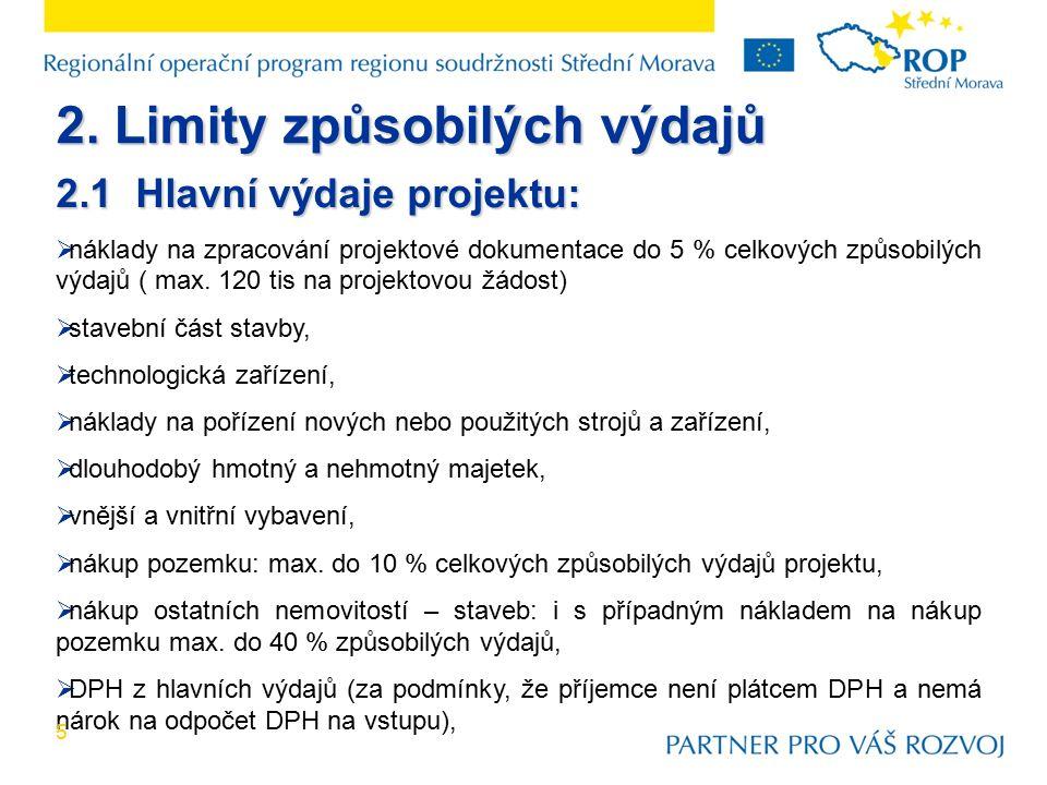 2. Limity způsobilých výdajů 2.1 Hlavní výdaje projektu:  náklady na zpracování projektové dokumentace do 5 % celkových způsobilých výdajů ( max. 120