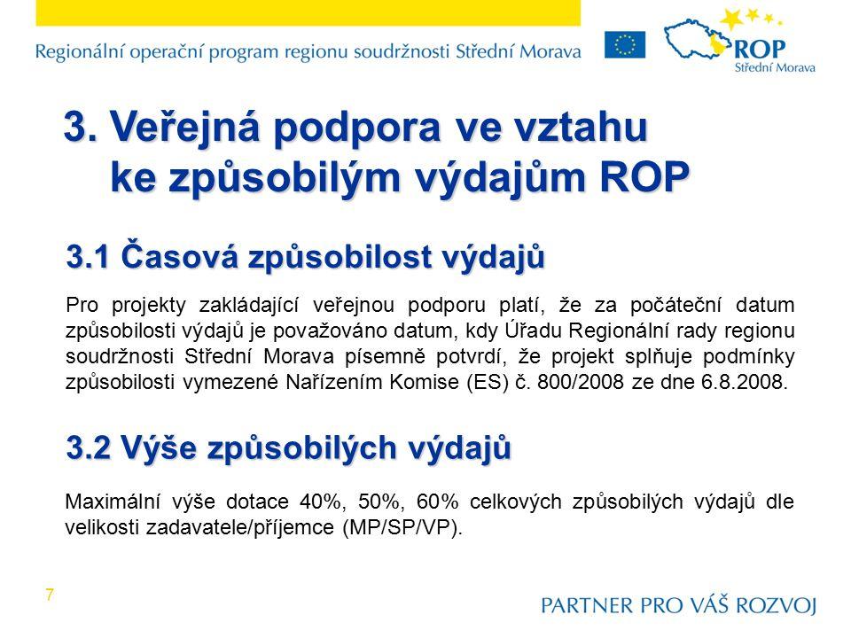 3. Veřejná podpora ve vztahu ke způsobilým výdajům ROP ke způsobilým výdajům ROP 3.1 Časová způsobilost výdajů Pro projekty zakládající veřejnou podpo
