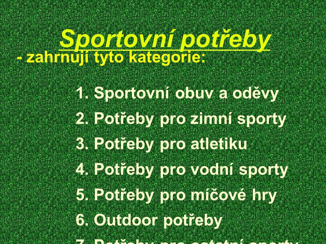 Sportovní potřeby - zahrnují tyto kategorie: 1. Sportovní obuv a oděvy 2.
