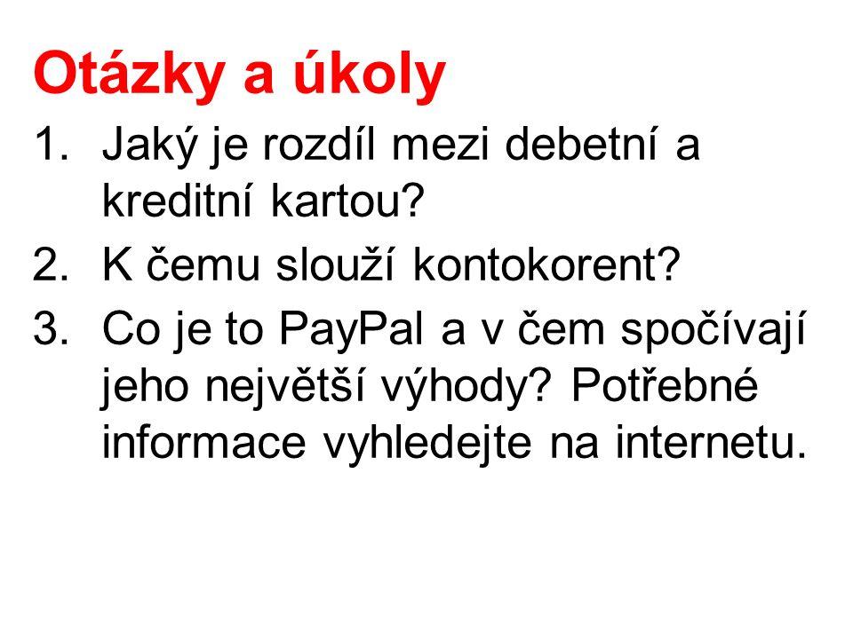 Otázky a úkoly 1.Jaký je rozdíl mezi debetní a kreditní kartou? 2.K čemu slouží kontokorent? 3.Co je to PayPal a v čem spočívají jeho největší výhody?