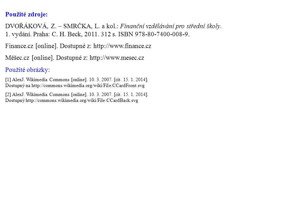 Použité zdroje: DVOŘÁKOVÁ, Z. – SMRČKA, L. a kol.: Finanční vzdělávání pro střední školy. 1. vydání. Praha: C. H. Beck, 2011. 312 s. ISBN 978-80-7400-