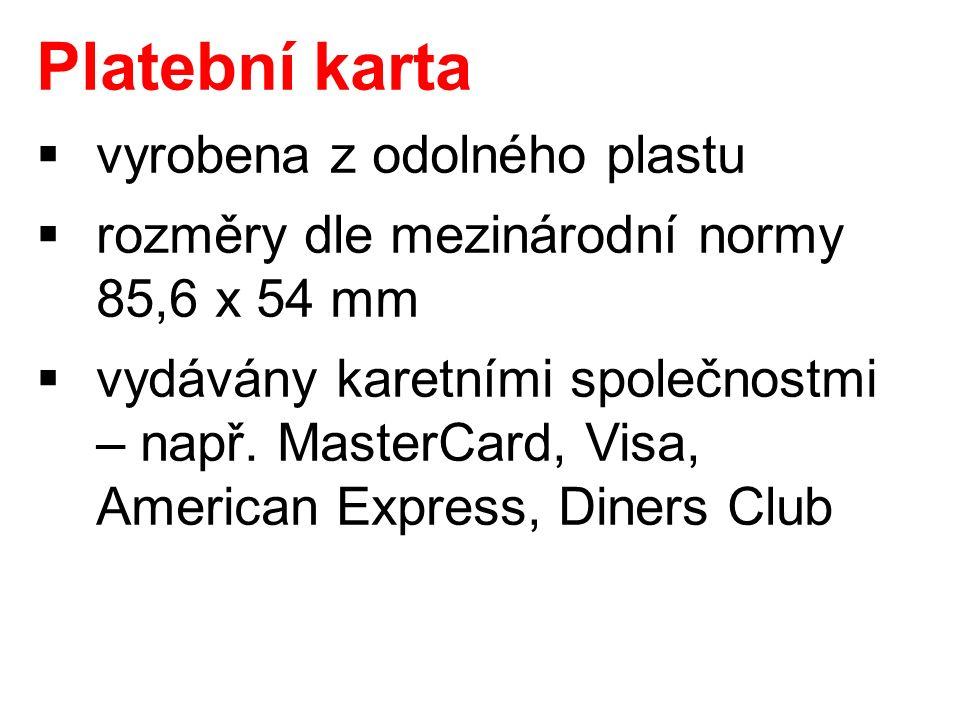 Platební karta  vyrobena z odolného plastu  rozměry dle mezinárodní normy 85,6 x 54 mm  vydávány karetními společnostmi – např.