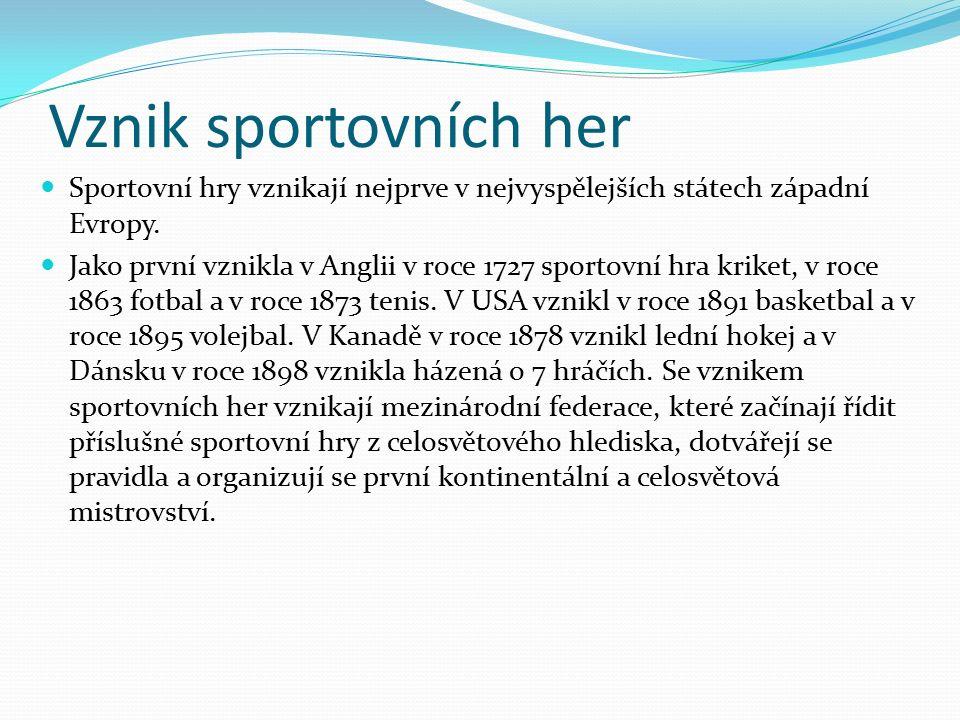 Vznik sportovních her Sportovní hry vznikají nejprve v nejvyspělejších státech západní Evropy. Jako první vznikla v Anglii v roce 1727 sportovní hra k