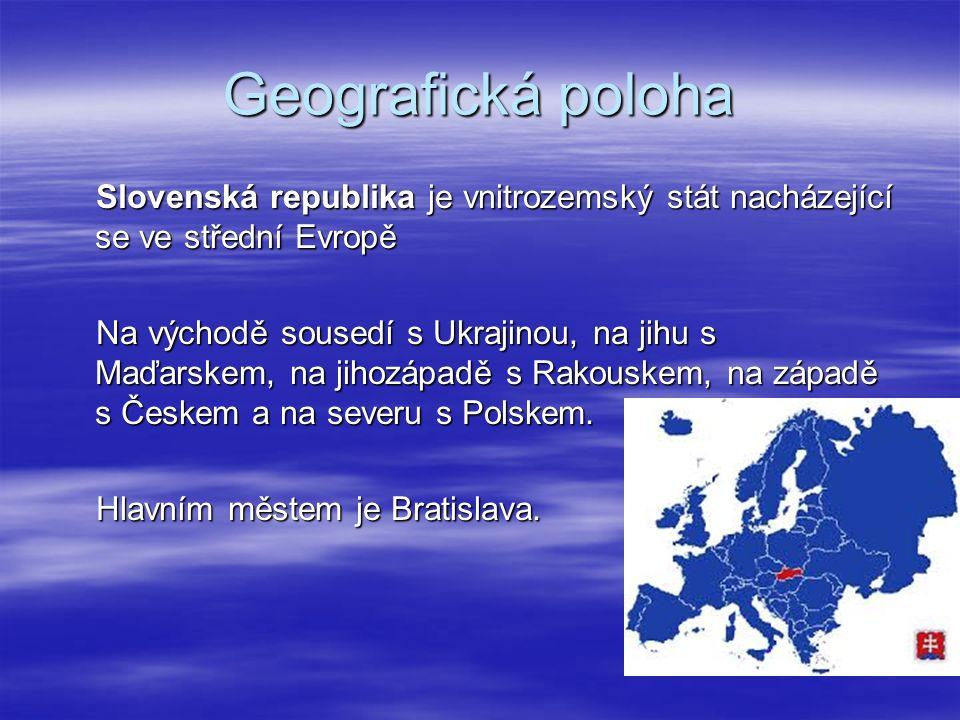 Geografická poloha Slovenská republika je vnitrozemský stát nacházející se ve střední Evropě Slovenská republika je vnitrozemský stát nacházející se ve střední Evropě Na východě sousedí s Ukrajinou, na jihu s Maďarskem, na jihozápadě s Rakouskem, na západě s Českem a na severu s Polskem.