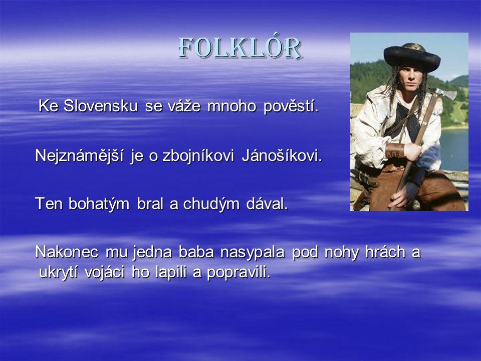 Folklór Ke Slovensku se váže mnoho pověstí.Ke Slovensku se váže mnoho pověstí.