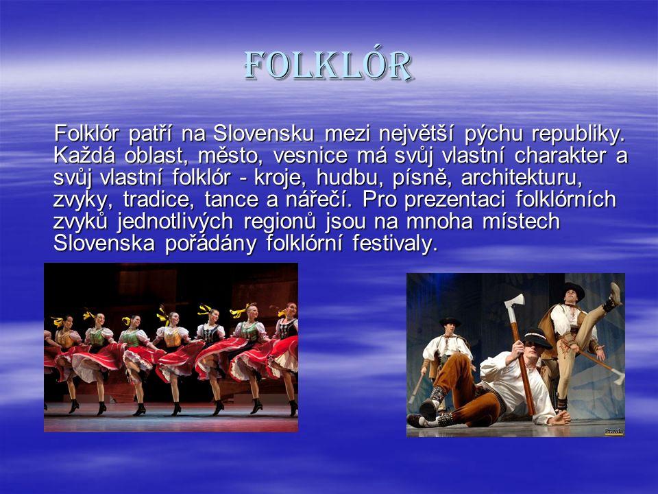 Folklór Ke Slovensku se váže mnoho pověstí. Ke Slovensku se váže mnoho pověstí. Nejznámější je o zbojníkovi Jánošíkovi. Nejznámější je o zbojníkovi Já