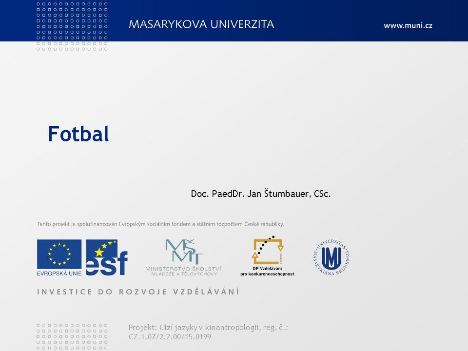 Fotbal Doc. PaedDr. Jan Štumbauer, CSc. Projekt: Cizí jazyky v kinantropologii, reg. č.: CZ.1.07/2.2.00/15.0199