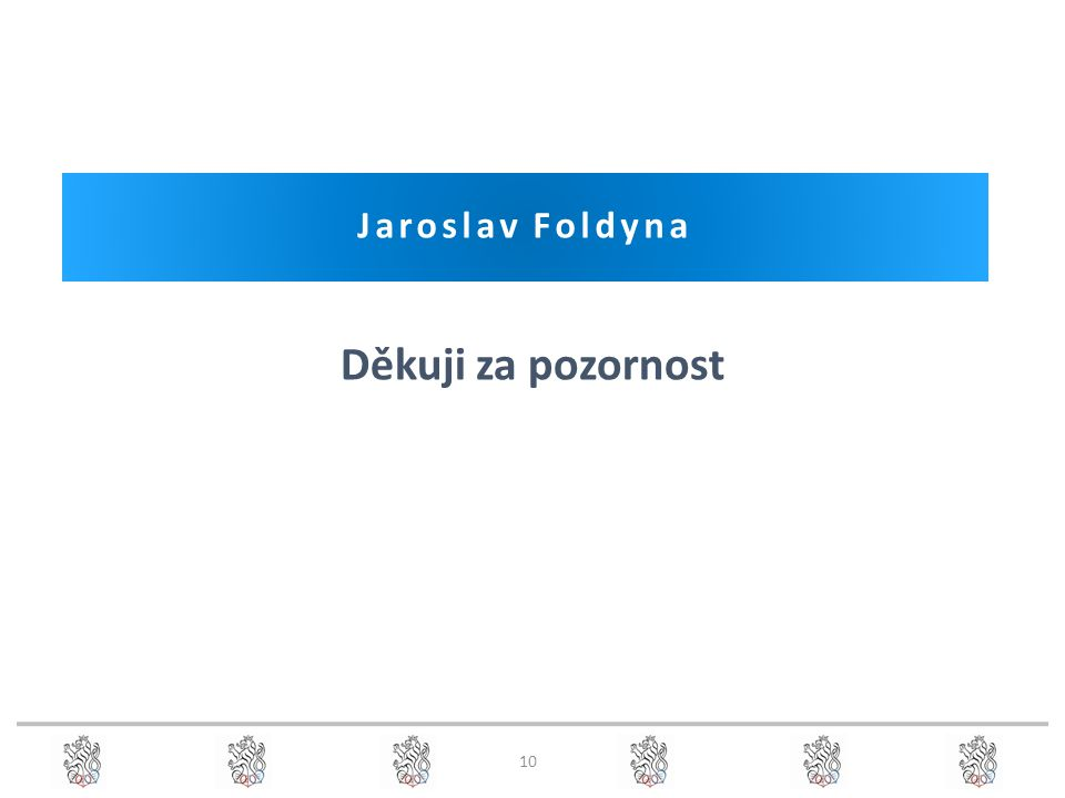 Děkuji za pozornost Jaroslav Foldyna 10