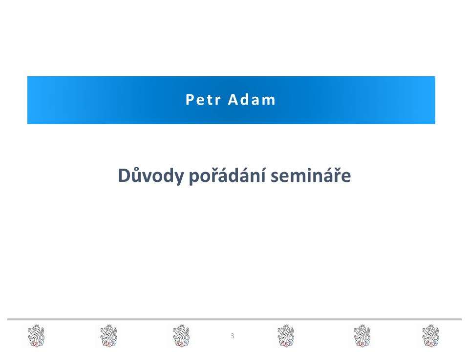 Petr Adam Důvody pořádání semináře 3