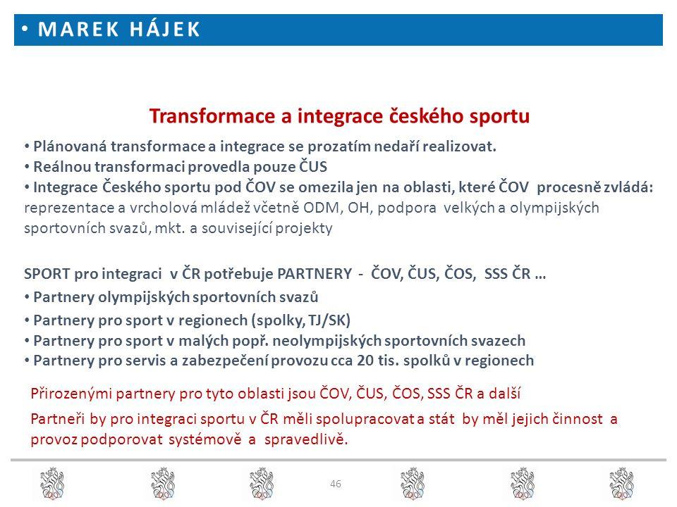 46 Transformace a integrace českého sportu Plánovaná transformace a integrace se prozatím nedaří realizovat. Reálnou transformaci provedla pouze ČUS I