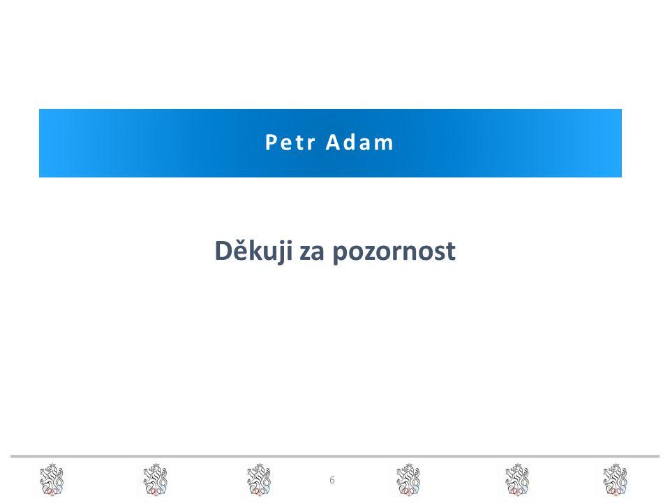 Děkuji za pozornost Petr Adam 6