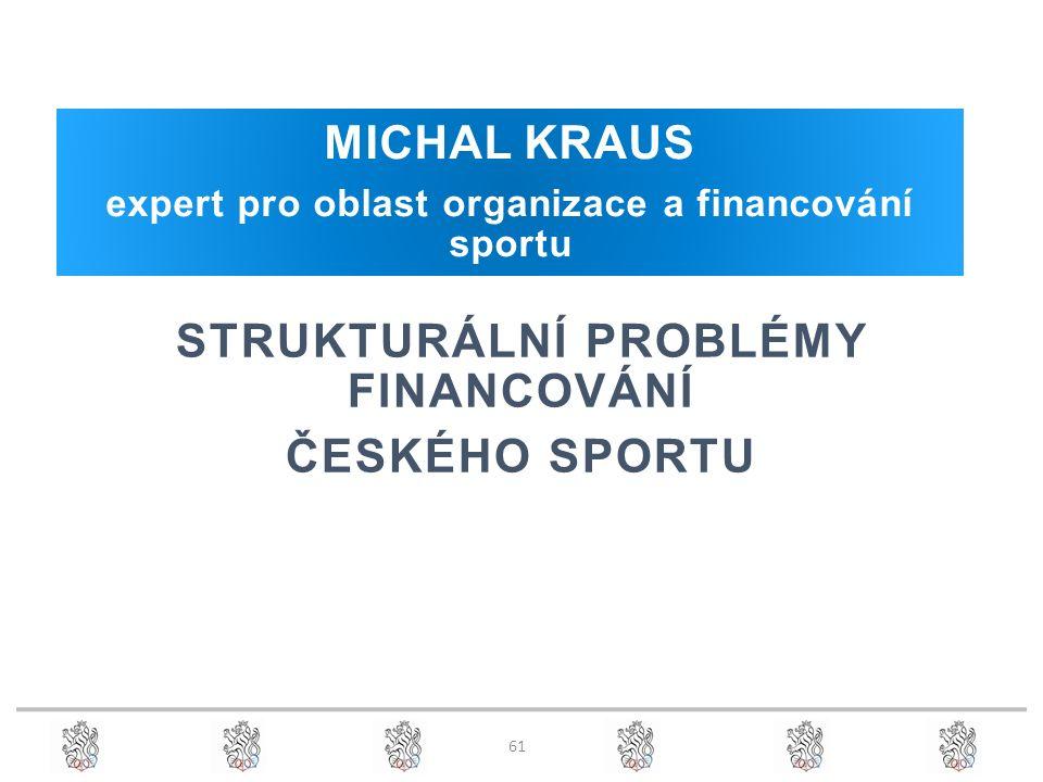 MICHAL KRAUS expert pro oblast organizace a financování sportu STRUKTURÁLNÍ PROBLÉMY FINANCOVÁNÍ ČESKÉHO SPORTU 61