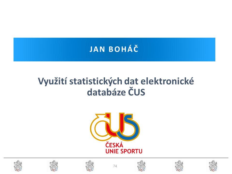 JAN BOHÁČ Využití statistických dat elektronické databáze ČUS 74