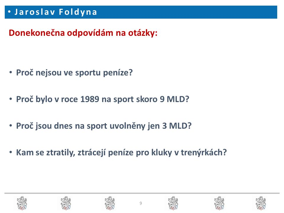 Donekonečna odpovídám na otázky: Proč nejsou ve sportu peníze? Proč bylo v roce 1989 na sport skoro 9 MLD? Proč jsou dnes na sport uvolněny jen 3 MLD?