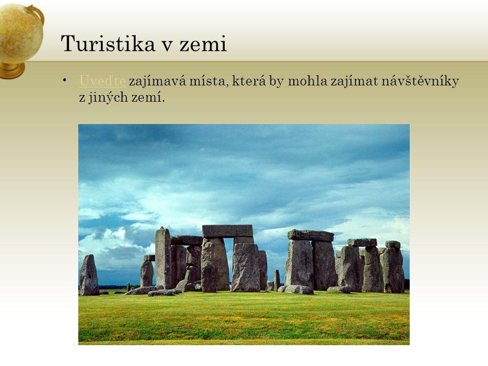 Turistika v zemi Uveďte zajímavá místa, která by mohla zajímat návštěvníky z jiných zemí.Uveďte