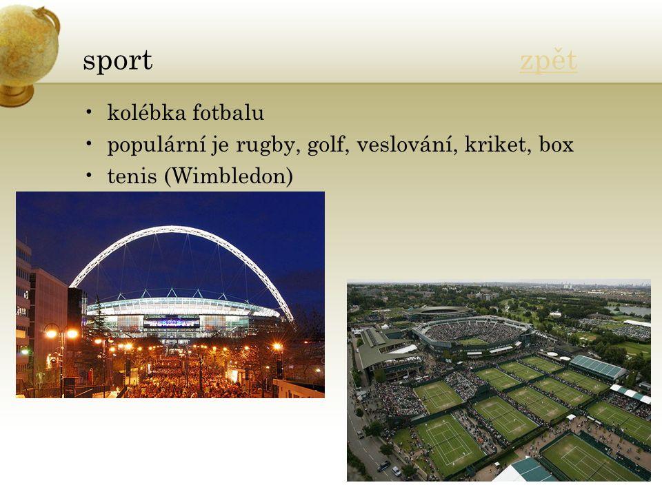 sport zpětzpět kolébka fotbalu populární je rugby, golf, veslování, kriket, box tenis (Wimbledon)