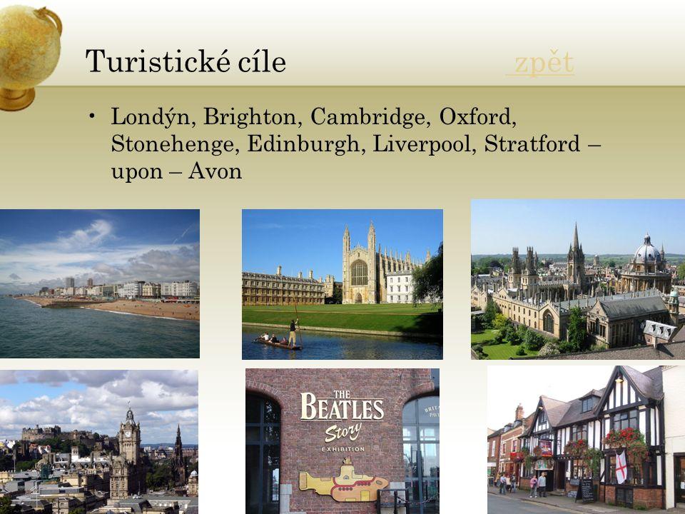 Turistické cíle zpět zpět Londýn, Brighton, Cambridge, Oxford, Stonehenge, Edinburgh, Liverpool, Stratford – upon – Avon
