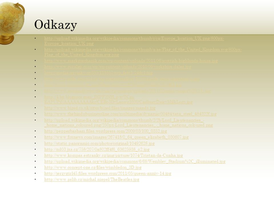 Odkazy http://upload.wikimedia.org/wikipedia/commons/thumb/c/ca/Europe_location_UK.png/800px- Europe_location_UK.pnghttp://upload.wikimedia.org/wikipe