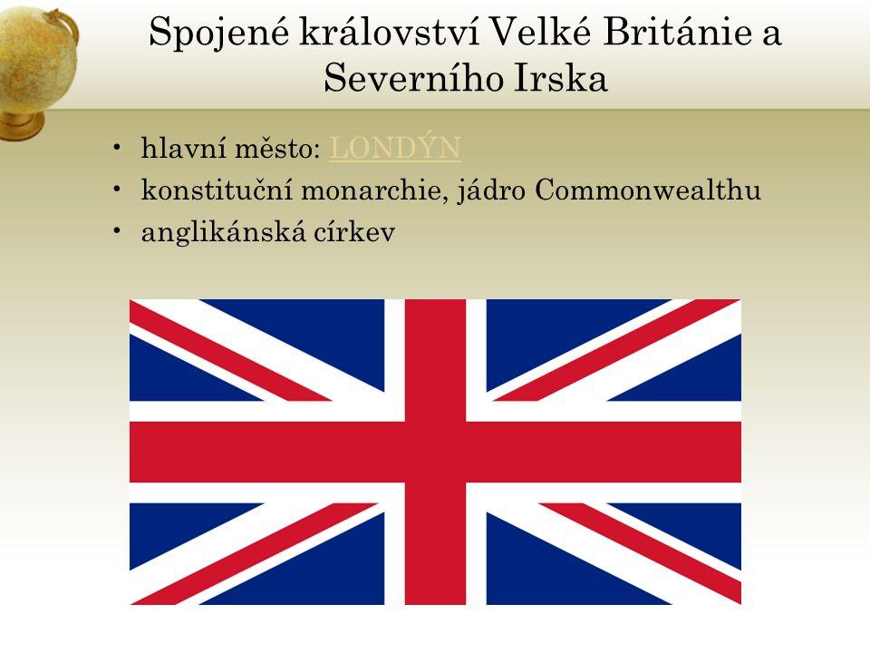 Spojené království Velké Británie a Severního Irska hlavní město: LONDÝNLONDÝN konstituční monarchie, jádro Commonwealthu anglikánská církev