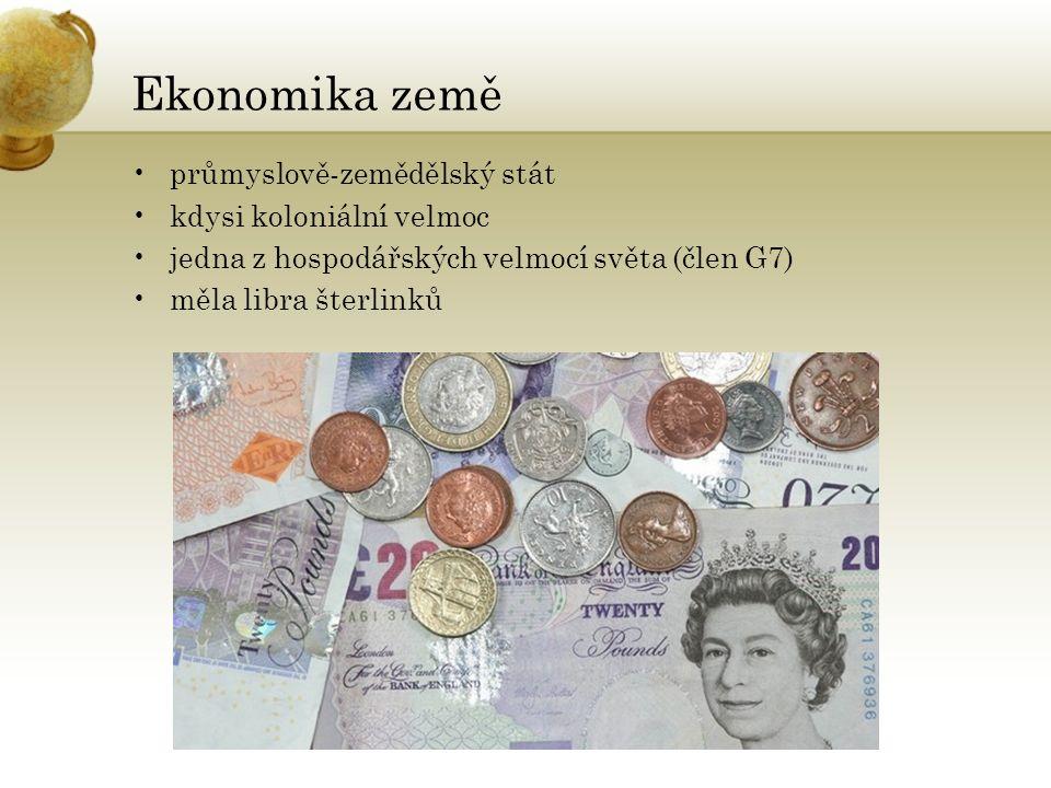 Ekonomika země průmyslově-zemědělský stát kdysi koloniální velmoc jedna z hospodářských velmocí světa (člen G7) měla libra šterlinků