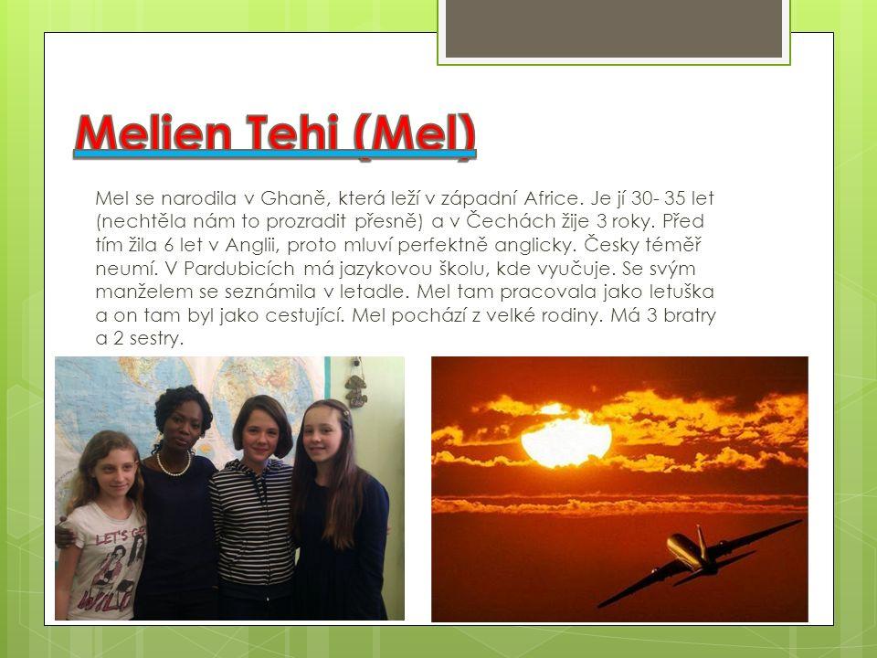 Mel se narodila v Ghaně, která leží v západní Africe.