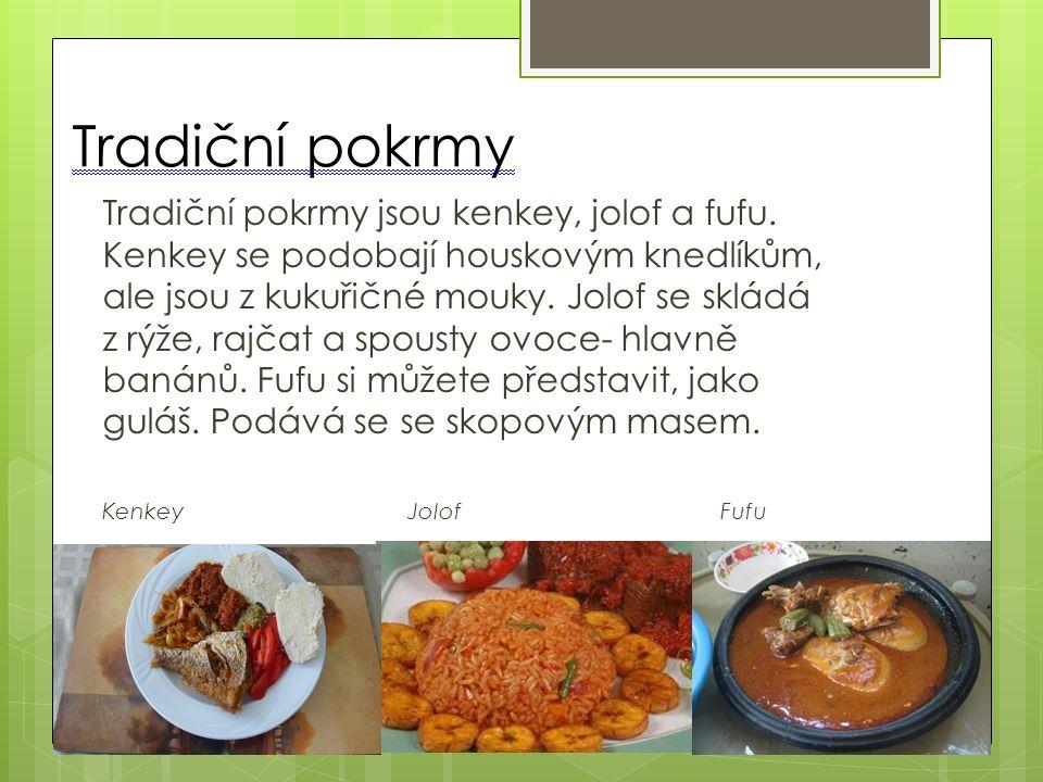 Tradiční pokrmy Tradiční pokrmy jsou kenkey, jolof a fufu.