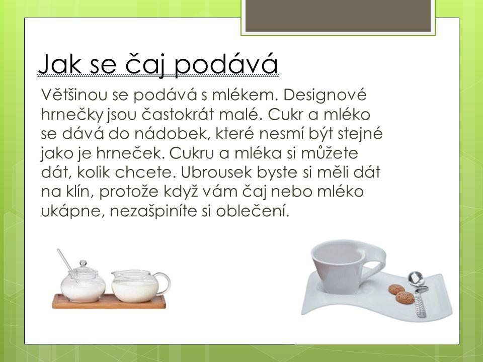 Jak se čaj podává Většinou se podává s mlékem. Designové hrnečky jsou častokrát malé.