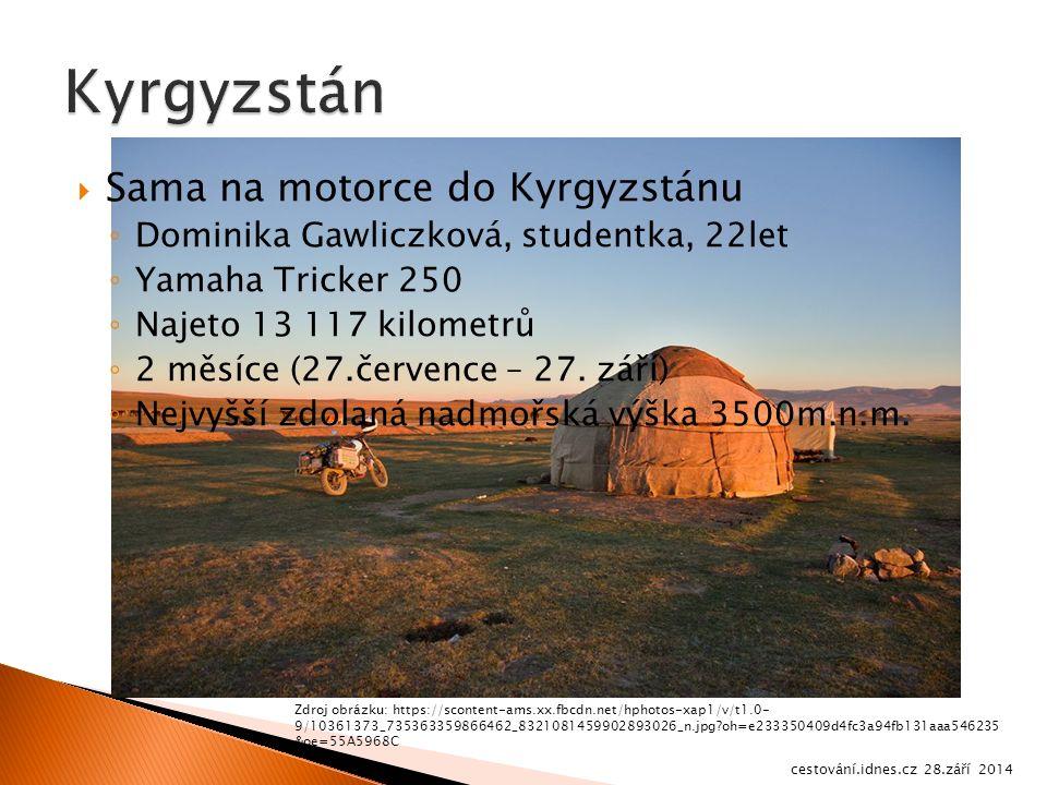  Sama na motorce do Kyrgyzstánu ◦ Dominika Gawliczková, studentka, 22let ◦ Yamaha Tricker 250 ◦ Najeto 13 117 kilometrů ◦ 2 měsíce (27.července – 27.